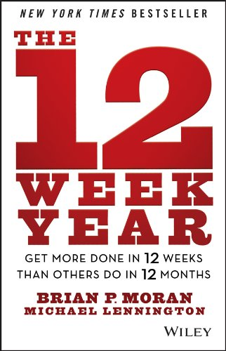 The 12 Week Year- Get More Done in 12 Weeks than Others Do in 12 Months